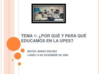 TEMA 1:  POR QU  Y PARA QU  EDUCAMOS EN LA UPES