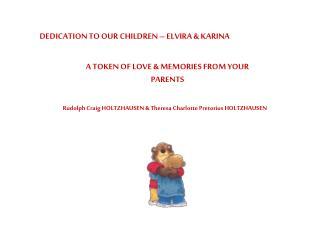 DEDICATION TO OUR CHILDREN   ELVIRA  KARINA