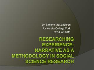 Researching experience: narrative as a methodology in social Science research