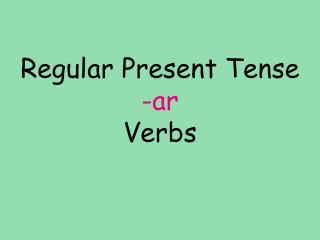 Regular Present Tense   -ar  Verbs