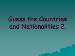 Guess the Countries and Nationalities 2.