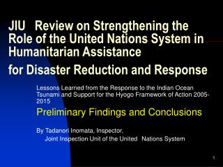 JIU Review on Strengthening the Role of the United Nations System in Humanitarian Assistance  for Disaster Reduction and