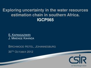 Exploring uncertainty in the water resources estimation chain in southern Africa. IGCP565