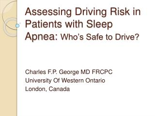 Assessing Driving Risk in Patients with Sleep Apnea: Who s Safe to Drive