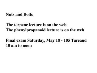 Nuts and Bolts  The terpene lecture is on the web The phenylpropanoid lecture is on the web  Final exam Saturday, May 18