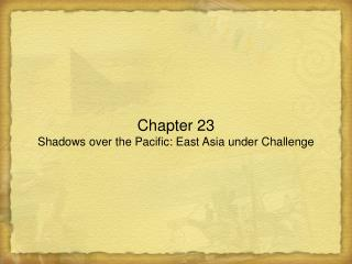 Chapter 23 Shadows over the Pacific: East Asia under Challenge