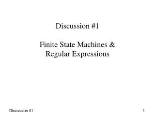 Discussion 1  Finite State Machines  Regular Expressions