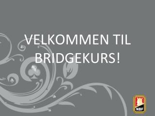 VELKOMMEN TIL BRIDGEKURS