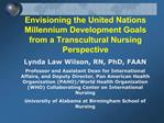 Envisioning the United Nations Millennium Development Goals from a Transcultural Nursing Perspective Lynda Law Wilson, R