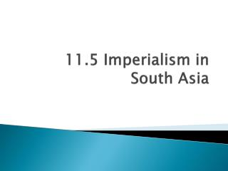 11.5 Imperialism in South Asia