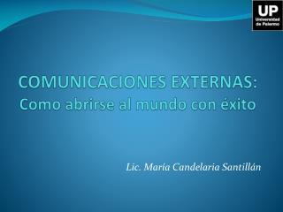 COMUNICACIONES EXTERNAS: Como abrirse al mundo con  xito