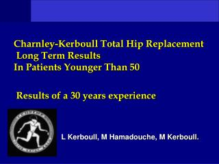 Charnley-Kerboull Total Hip Replacement   Long Term Results  In Patients Younger Than 50   Results of a 30 years experie