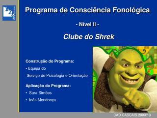 Programa de Consci ncia Fonol gica  - N vel II -   Clube do Shrek