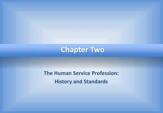 The Human Service Profession:  History and Standards
