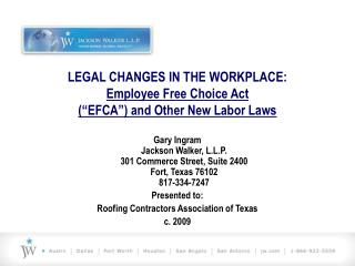 LEGAL CHANGES IN THE WORKPLACE: Employee Free Choice Act  EFCA  and Other New Labor Laws