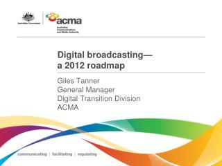 Digital broadcasting  a 2012 roadmap