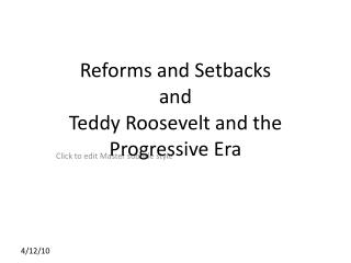 Reforms and Setbacks and  Teddy Roosevelt and the Progressive Era