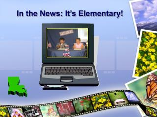 In the News: It s Elementary