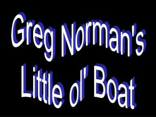 Greg Normans Little ol Boat