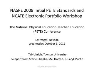 NASPE 2008 Initial PETE Standards and NCATE Electronic Portfolio Workshop  The National Physical Education Teacher Educa