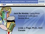Jack Be Nimble: Using Brain  Science to Cultivate a  Nimble Mind   L     Linda J. Page, Ph.D., ACC  Canada