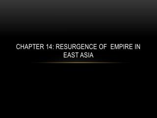 Chapter 14: Resurgence of  empire in East asia