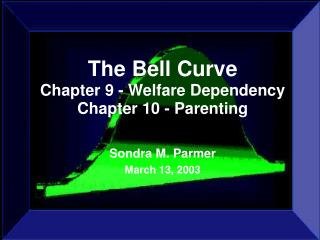 The Bell Curve Chapter 9 - Welfare Dependency Chapter 10 - Parenting