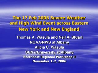 The 17 Feb 2006 Severe Weather and High Wind Event across Eastern New York and New England