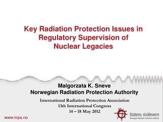 Key Radiation Protection Issues in  Regulatory Supervision of  Nuclear Legacies