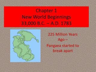 Chapter 1  New World Beginnings 33,000 B.C.   A.D. 1783