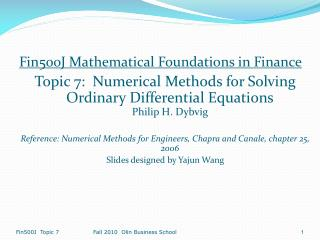 Fin500J Mathematical Foundations in Finance Topic 7:  Numerical Methods for Solving Ordinary Differential Equations Phil