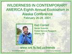 WILDERNESS IN CONTEMPORARY AMERICA Eighth Annual Ecotourism in Alaska Conference February 26-28, 2001      Ken Cordell