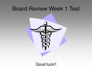 Board Review Week 1 Test