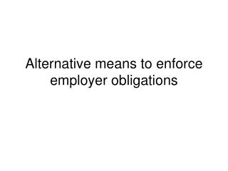 Alternative means to enforce employer obligations