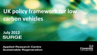 UK policy framework for low carbon vehicles  July 2012
