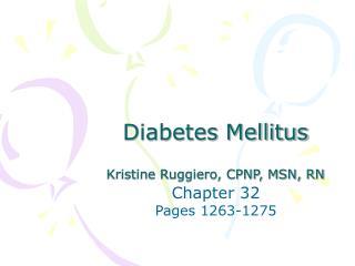 Diabetes Mellitus  Kristine Ruggiero, CPNP, MSN, RN
