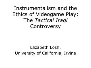 Instrumentalism and the Ethics of Videogame Play: The Tactical Iraqi Controversy