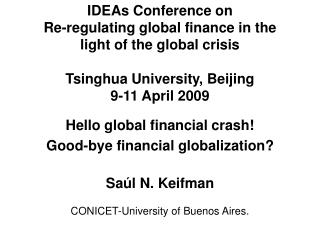 IDEAs Conference on Re-regulating global finance in the light of the global crisis  Tsinghua University, Beijing  9-11 A