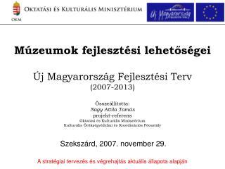 M zeumok fejleszt si lehetos gei   j Magyarorsz g Fejleszt si Terv 2007-2013   ssze ll totta: Nagy Attila Tam s projekt-