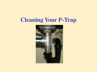 Cleaning Your P-Trap