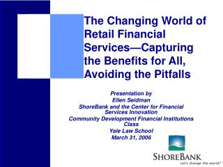 The Changing World of Retail Financial Services Capturing the Benefits for All, Avoiding the Pitfalls