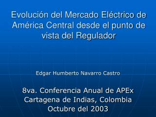 Evoluci n del Mercado El ctrico de Am rica Central desde el punto de vista del Regulador