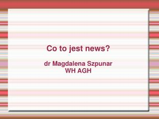 Co to jest news  dr Magdalena Szpunar WH AGH