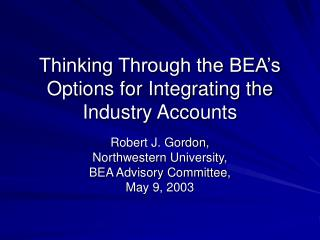 Thinking Through the BEA s Options for Integrating the Industry Accounts