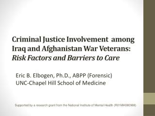 Criminal Justice Involvement  among Iraq and Afghanistan War Veterans: Risk Factors and Barriers to Care