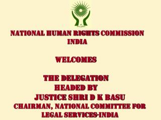 WELCOMES  THE DELEGATION  headed by  Justice Shri D K Basu Chairman, National Committee for Legal Services-India