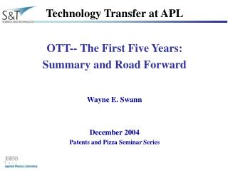 OTT-- The First Five Years: Summary and Road Forward   Wayne E. Swann   December 2004 Patents and Pizza Seminar Series