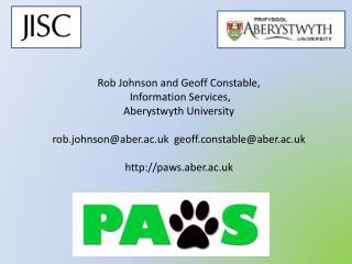 Rob Johnson and Geoff Constable,  Information Services,  Aberystwyth University  rob.johnsonaber.ac.uk  geoff.constablea