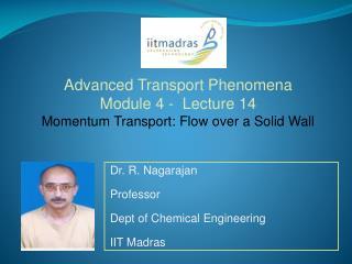 Dr. R. Nagarajan Professor  Dept of Chemical Engineering IIT Madras