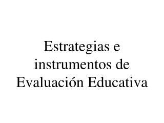 Estrategias e instrumentos de Evaluaci n Educativa